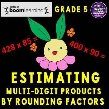 Estimate Multi-Digit Products by Rounding Factors Digital Boom Cards Eureka Math