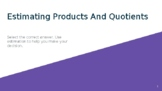 Estimating Products And Quotients - Decimal Numbers