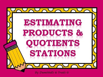 Estimating Products and Quotients Stations