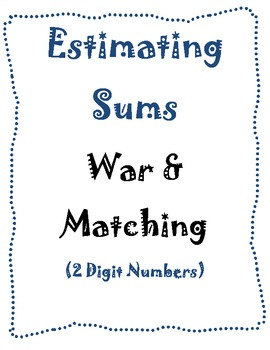 Estimating Sums 2 Digit Numbers: War and Matching