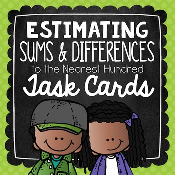 Estimating Sums & Differences to the Nearest Hundreds Place Task Cards