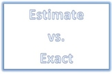 Estimating vs. Exact answers Review