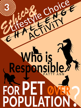 Ethics Lifestyle Choice #3: IS PET OVER POPULATION a Problem? =Solution ACTiViTY