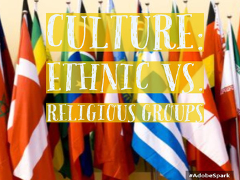 What is Culture? Ethnic vs. Religious Groups