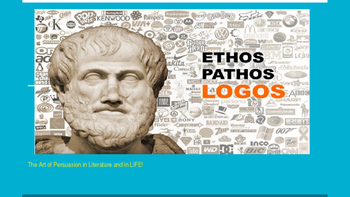 Ethos, Logos, and Pathos- The Art of Persuasion in Literature and LIFE!
