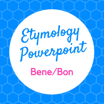 Etymology PowerPoint Bene and Bon (good)