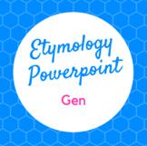 Etymology PowerPoint Gen (birth, origin)