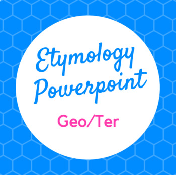 Etymology PowerPoint Geo, Terr (Earth)