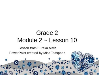 Eureka Math - 2nd Grade Module 2, Lesson 10 PowerPoint