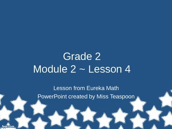 Eureka Math - 2nd Grade Module 2, Lesson 4 PowerPoint