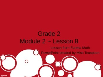 Eureka Math - 2nd Grade Module 2, Lesson 8 PowerPoint
