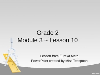 Eureka Math - 2nd Grade Module 3, Lesson 10 PowerPoint