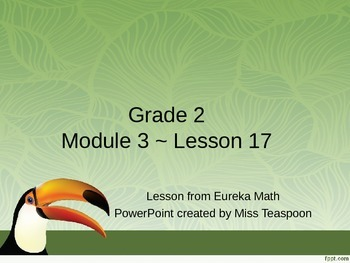Eureka Math - 2nd Grade Module 3, Lesson 17 PowerPoint