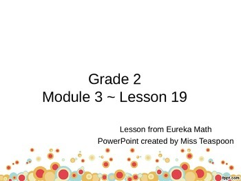 Eureka Math - 2nd Grade Module 3, Lesson 19 PowerPoint