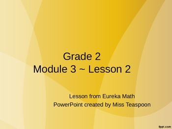 Eureka Math - 2nd Grade Module 3, Lesson 2 PowerPoint