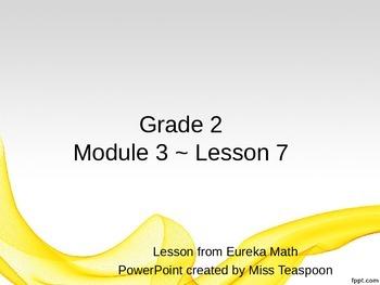 Eureka Math - 2nd Grade Module 3, Lesson 7 PowerPoint