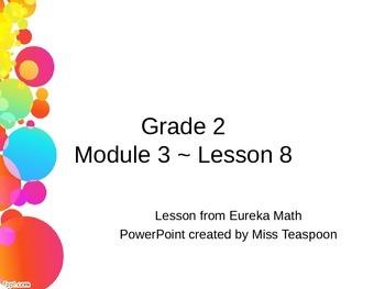 Eureka Math - 2nd Grade Module 3, Lesson 8 PowerPoint