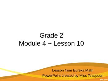 Eureka Math - 2nd Grade Module 4, Lesson 10 PowerPoint