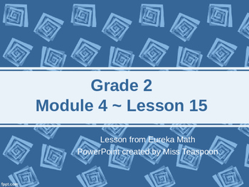 Eureka Math - 2nd Grade Module 4, Lesson 15 PowerPoint