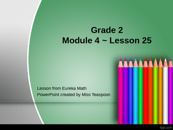 Eureka Math - 2nd Grade Module 4, Lesson 25 PowerPoint