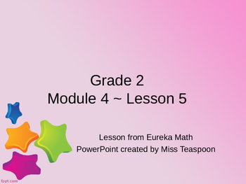 Eureka Math - 2nd Grade Module 4, Lesson 5 PowerPoint