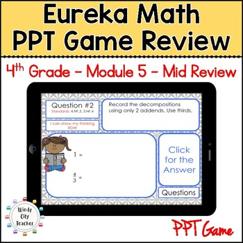Eureka Math/ Engage NY 4th Grade Module 5 Mid-Module Review PPT Game