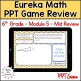 Eureka Math/ Engage NY 6th Grade Module 5 Mid-Module Review PPT Game