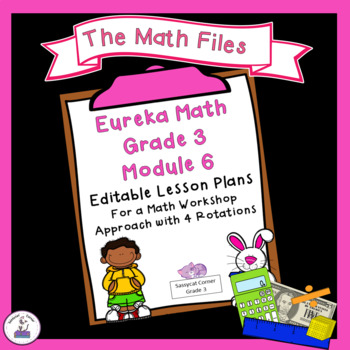 Eureka Math Engage NY Grade 3 Module 6 Editable Lesson Plans for Math Workshop