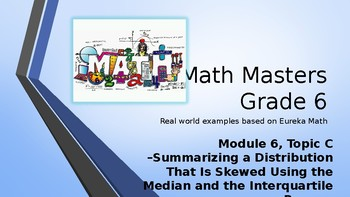 Eureka Math (Engage NY) Introductory PowerPoint - Gr 6, Mod6, Topic C - IQR