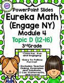 Eureka Math (Engage NY) Module 4 Topic D PowerPoint Slides