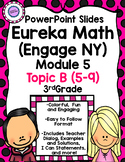 Eureka Math (Engage NY) Module 5 Topic B PowerPoint Slides