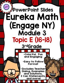 Eureka Math (Engage NY) PowerPoint Slides for Module 3 Topic E (16-18)