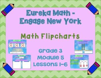 Eureka Math - Engage New York - 3rd Grade Module 5: Flipcharts for Lessons 1-6