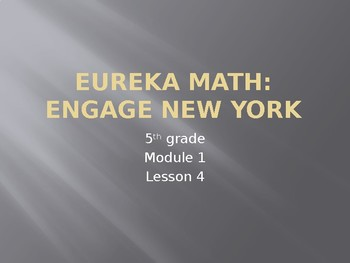 Eureka Math/Engage New York Grade 5 Module 1 Powerpoints