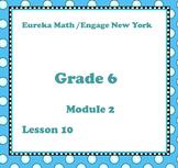 Eureka Math Engage New York Grade 6 Module 2 Lesson 10