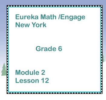 Eureka Math Engage New York Grade 6 Module 2 Lesson 12