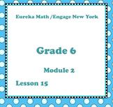 Eureka Math Engage New York Grade 6 Module 2 Lesson 15