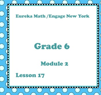 Eureka Math Engage New York Grade 6 Module 2 Lesson 17
