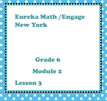 Eureka Math Engage New York Grade 6 Module 2 Lesson 3