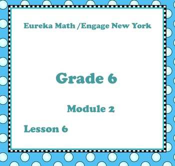Eureka Math Engage New York Grade 6 Module 2 Lesson 6