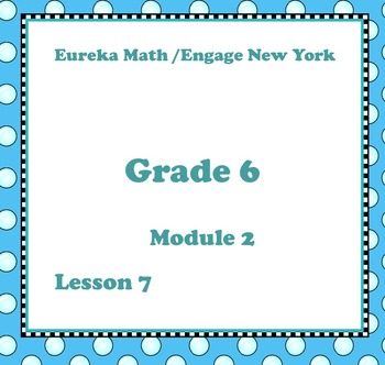 Eureka Math Engage New York Grade 6 Module 2 Lesson 7