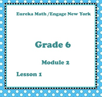 Eureka Math Engage New York Grade 6 Module 2 Lessons 1-11 Topics A and B Bundle
