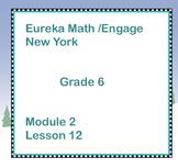 Eureka Math Engage New York Grade 6 Module 2 Lessons 12-19