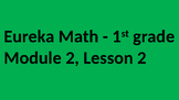Eureka Math - Module 2 Lesson 2 (1st grade)