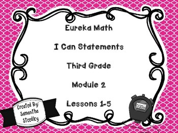 Eureka Math I Can Statements - Third Grade Module 2 Lessons 1-5