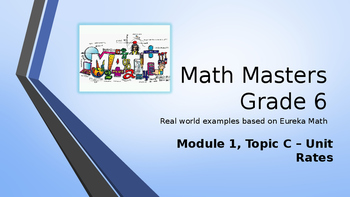 Eureka Math (Engage NY) Introductory PowerPoint - Gr 6, Mod 1, Top C: Unit rates