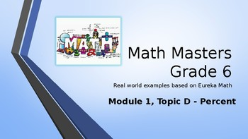 Eureka Math (Engage NY) Introductory PowerPoint - Gr 6, Mod 1, Top D: Percent