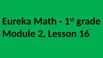 Eureka Math - Module 2 Lesson 16 (1st grade)