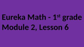 Eureka Math - Module 2 Lesson 6 (1st grade)