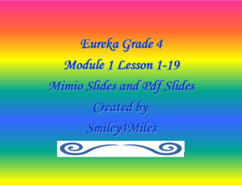 Eureka (Engage NY) Grade 4 Module 1 Lessons 1-19 Mimio Lessons and  PDF Slides